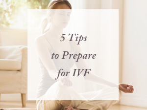 5 Tips to Prepare for IVF