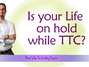 Putting your Life on Hold when TTC
