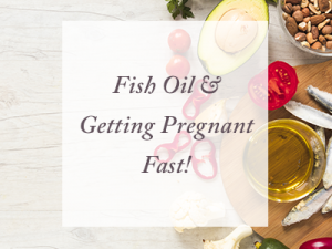 Fish oils and getting pregnant fast