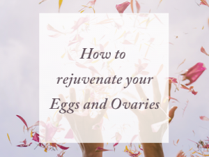 How to Rejuvenate Your Ovaries and Eggs