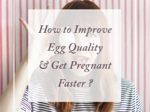 How to Improve Your Egg Quality to Get Pregnant Faster