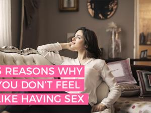 5 Reasons You Don't Feel like Having Sex