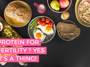 Protein for fertility? Yes it's a thing