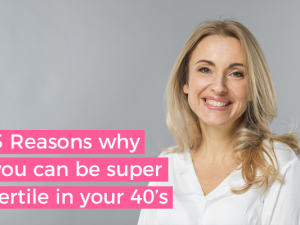Three reasons why you can be super fertile in your 40s!