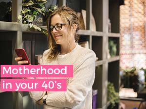Motherhood in your 40s