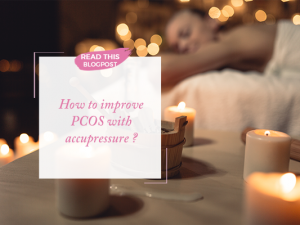How to Improve PCOS with Acupressure