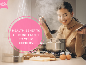 The health benefits of Bone Broth and Fertility