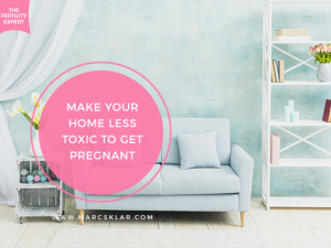 How to make your home less toxic to get pregnant
