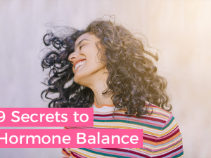 9 Secrets to Hormone Balance