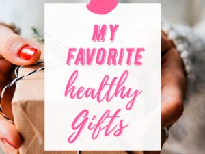 My Favorite Healthy Gifts
