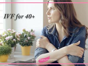 Is IVF the Solution for women over 40+