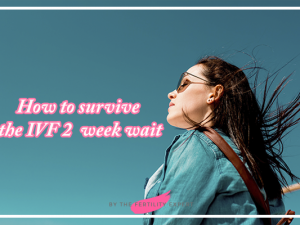 How to Survive the IVF 2 Week Wait