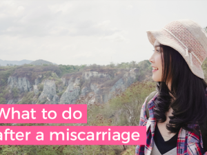 What to do after a miscarriage: how to recover, heal and move forward