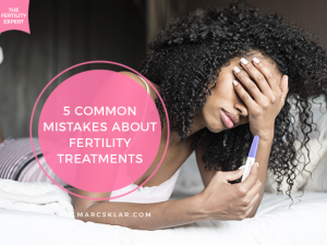 5 common mistakes about fertility treatments