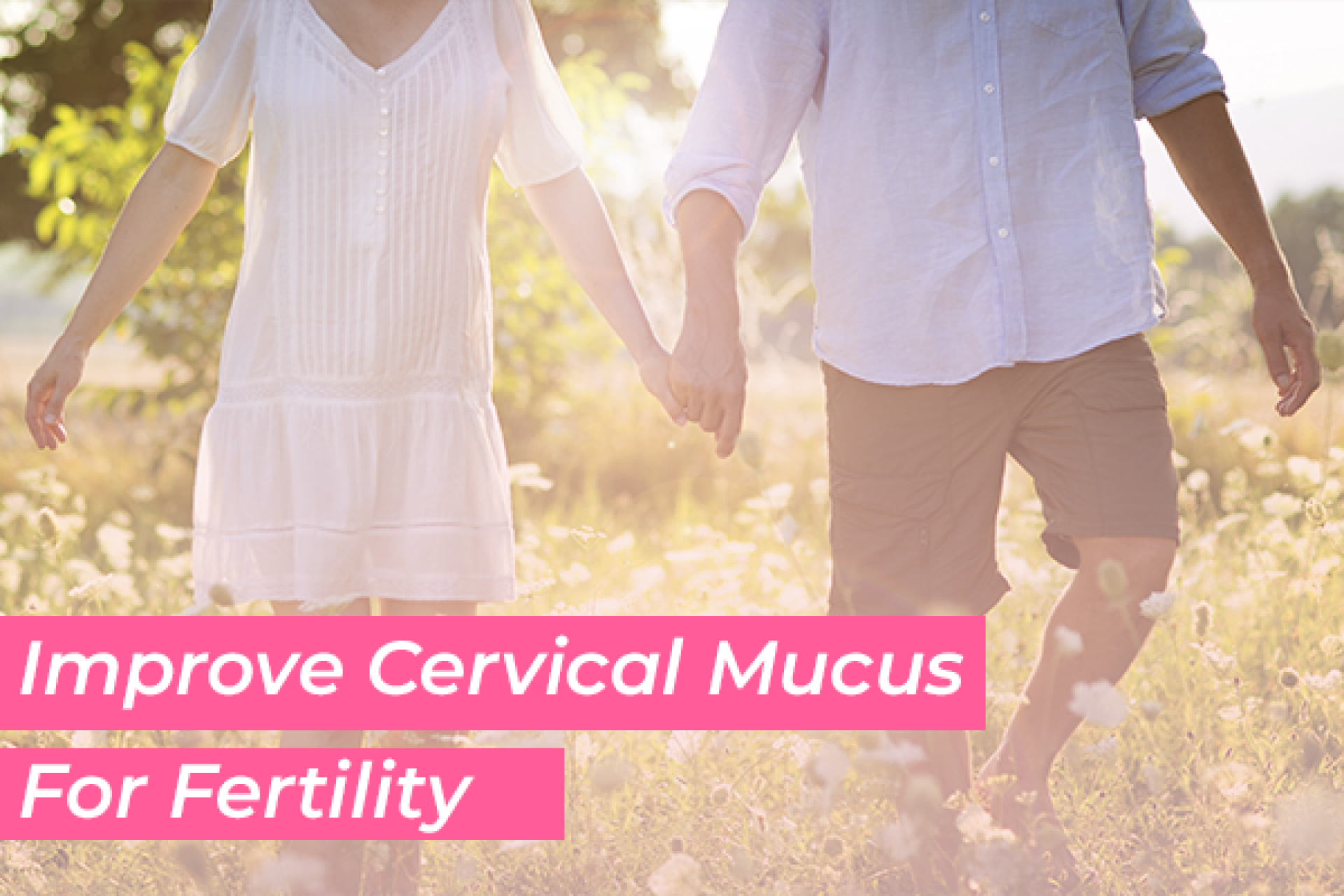 How to Improve your Cervical Mucus for Fertility