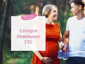 Estrogen Dominance | Beating Estrogen When Trying to Get Pregnant